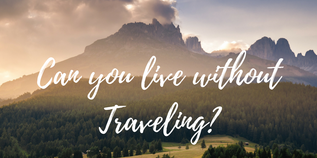 Can You Live Without Travelling?