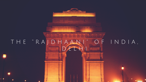 "The ""Rajdhaani"" of India, Delhi – Travellers of India"