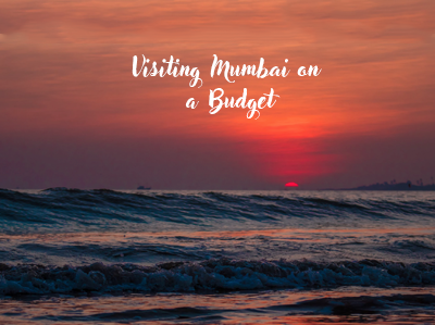 Visiting Mumbai on a Budget – Travellers of India