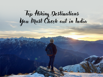 Top 5 Hiking Destinations You Must Check out in India