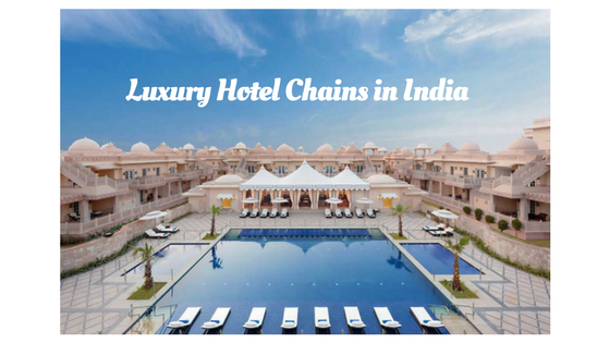 Luxury Hotel Chains in India – Travellers of India