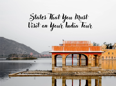 5 States That You Must Visit on Your India Tour